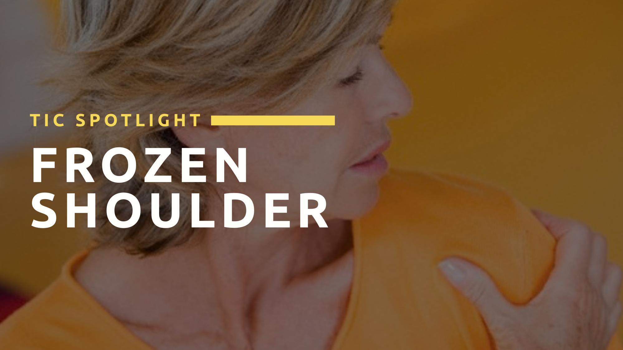 TIC Spotlight: Frozen Shoulder